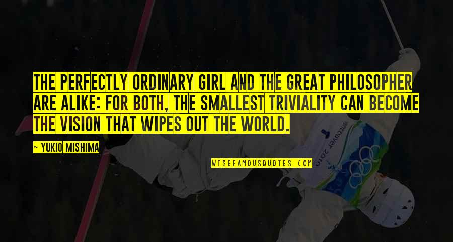 Just A Ordinary Girl Quotes By Yukio Mishima: The perfectly ordinary girl and the great philosopher