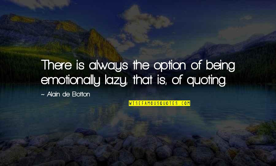 Just Being An Option Quotes By Alain De Botton: There is always the option of being emotionally