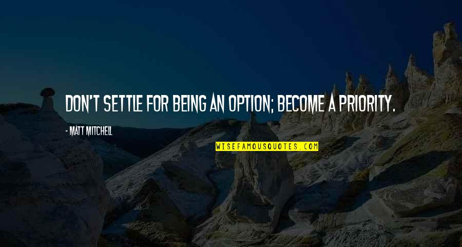 Just Being An Option Quotes By Matt Mitchell: Don't settle for being an option; become a