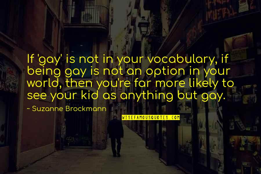 Just Being An Option Quotes By Suzanne Brockmann: If 'gay' is not in your vocabulary, if