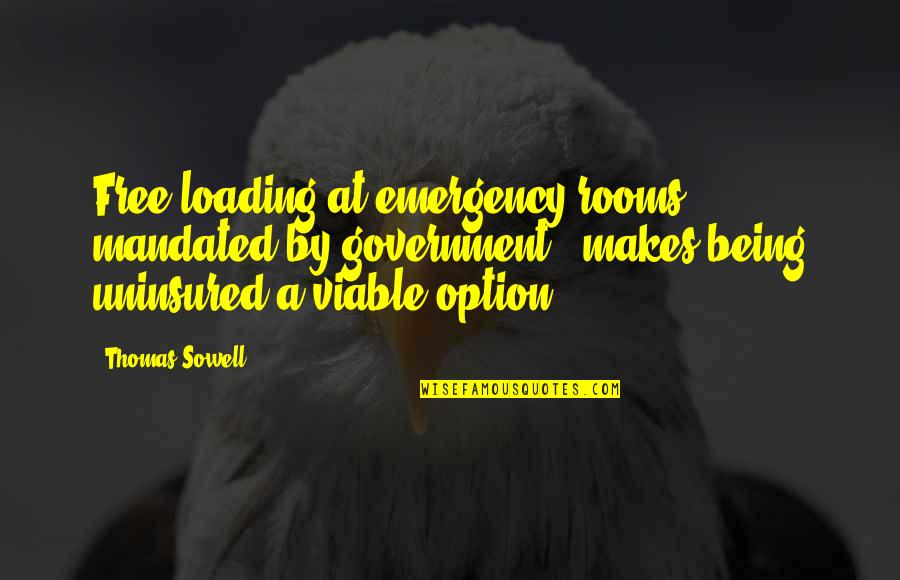 Just Being An Option Quotes By Thomas Sowell: Free-loading at emergency rooms - mandated by government