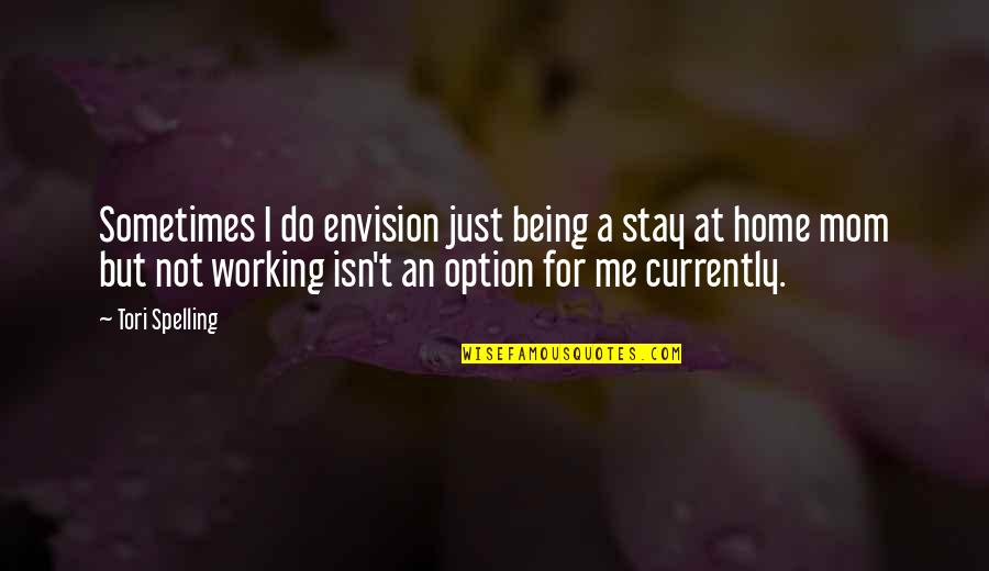 Just Being An Option Quotes By Tori Spelling: Sometimes I do envision just being a stay