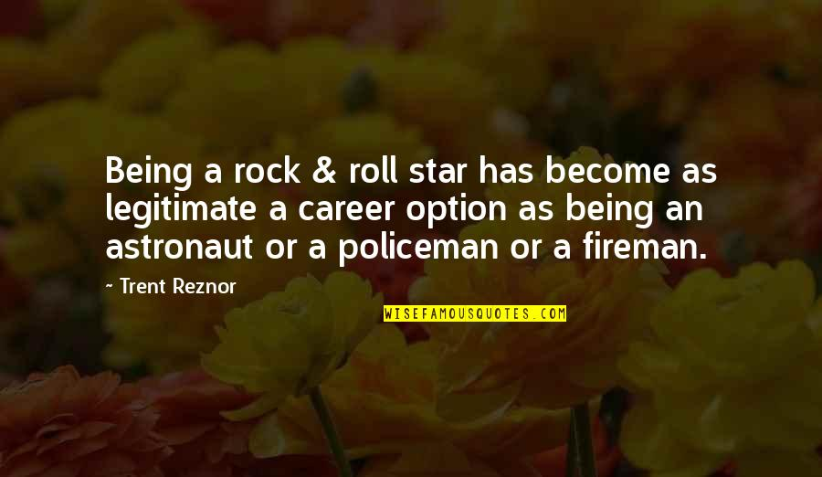 Just Being An Option Quotes By Trent Reznor: Being a rock & roll star has become