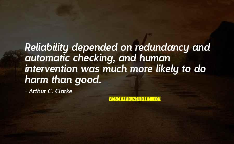 Just Checking On You Quotes By Arthur C. Clarke: Reliability depended on redundancy and automatic checking, and