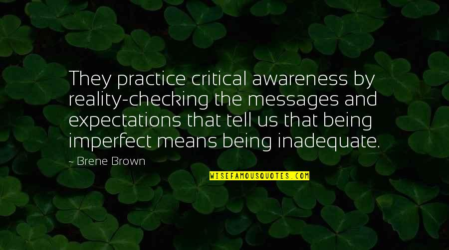 Just Checking On You Quotes By Brene Brown: They practice critical awareness by reality-checking the messages