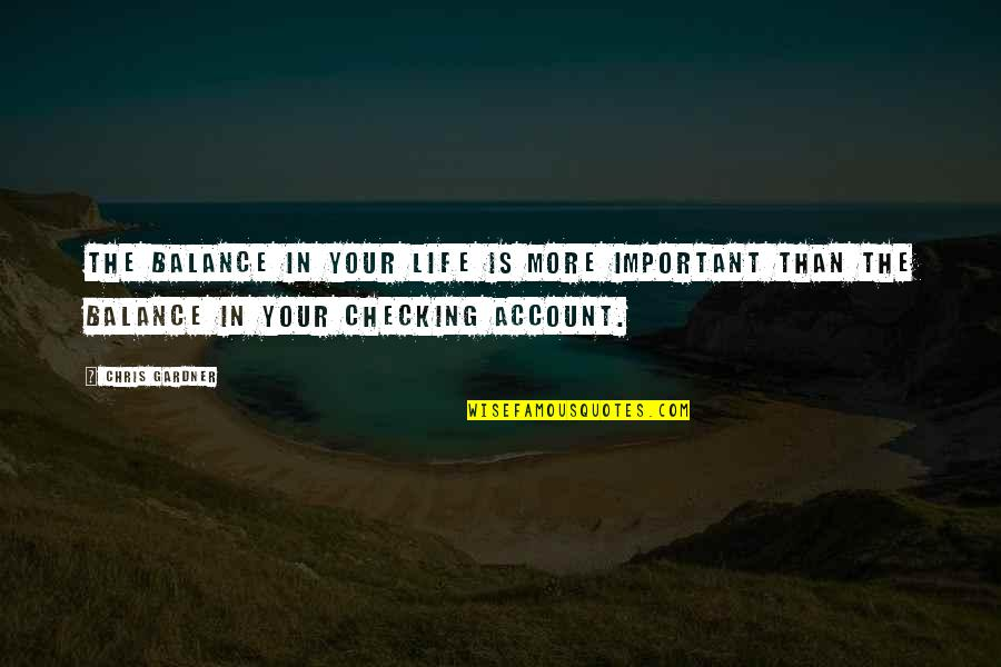 Just Checking On You Quotes By Chris Gardner: The balance in your life is more important