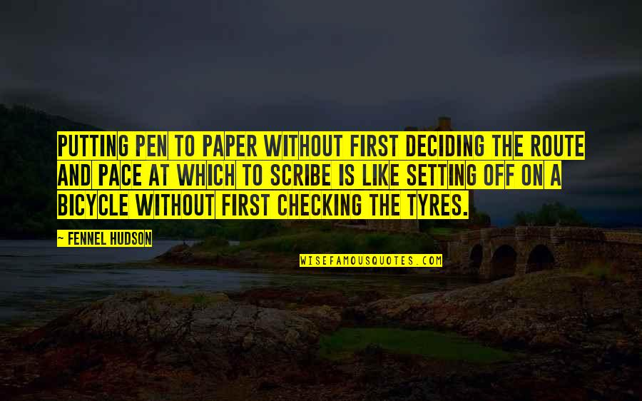 Just Checking On You Quotes By Fennel Hudson: Putting pen to paper without first deciding the