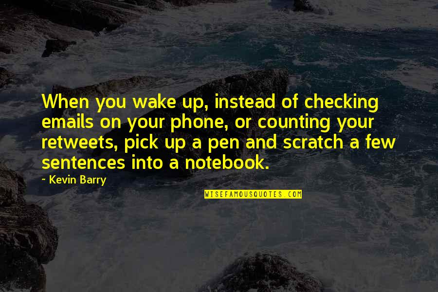 Just Checking On You Quotes By Kevin Barry: When you wake up, instead of checking emails