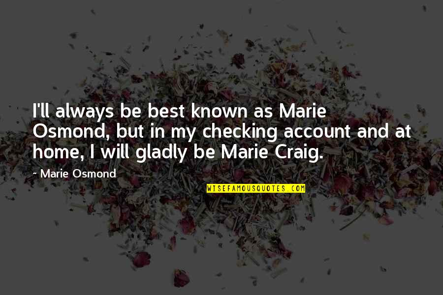 Just Checking On You Quotes By Marie Osmond: I'll always be best known as Marie Osmond,