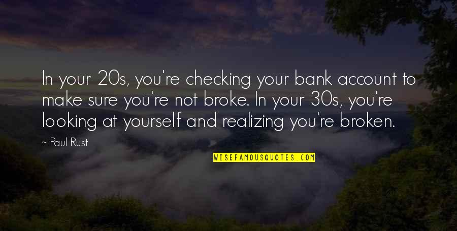 Just Checking On You Quotes By Paul Rust: In your 20s, you're checking your bank account