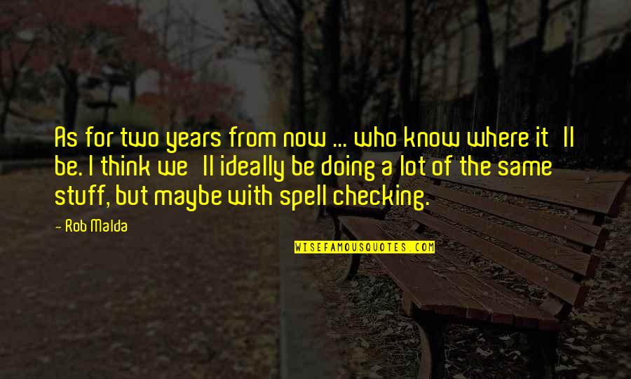 Just Checking On You Quotes By Rob Malda: As for two years from now ... who