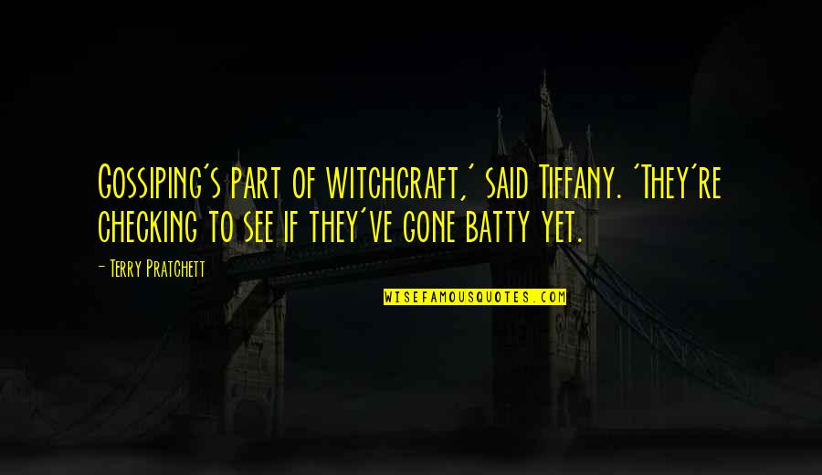 Just Checking On You Quotes By Terry Pratchett: Gossiping's part of witchcraft,' said Tiffany. 'They're checking