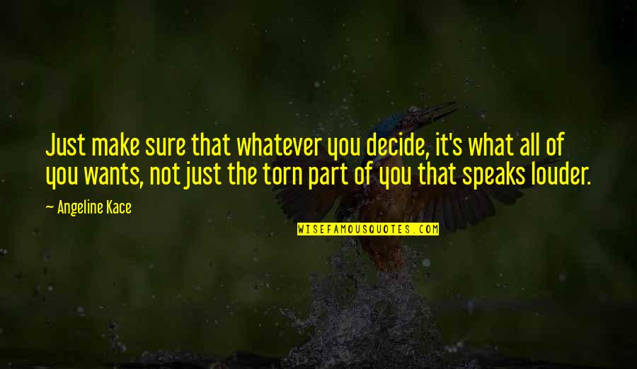 Just Decide Quotes By Angeline Kace: Just make sure that whatever you decide, it's