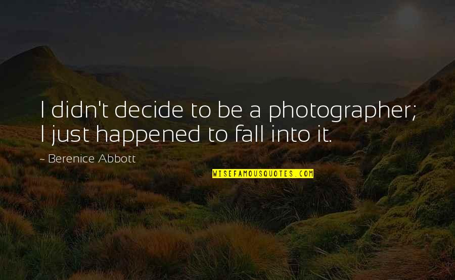Just Decide Quotes By Berenice Abbott: I didn't decide to be a photographer; I