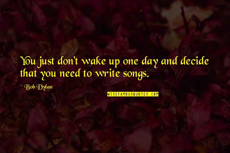 Just Decide Quotes By Bob Dylan: You just don't wake up one day and