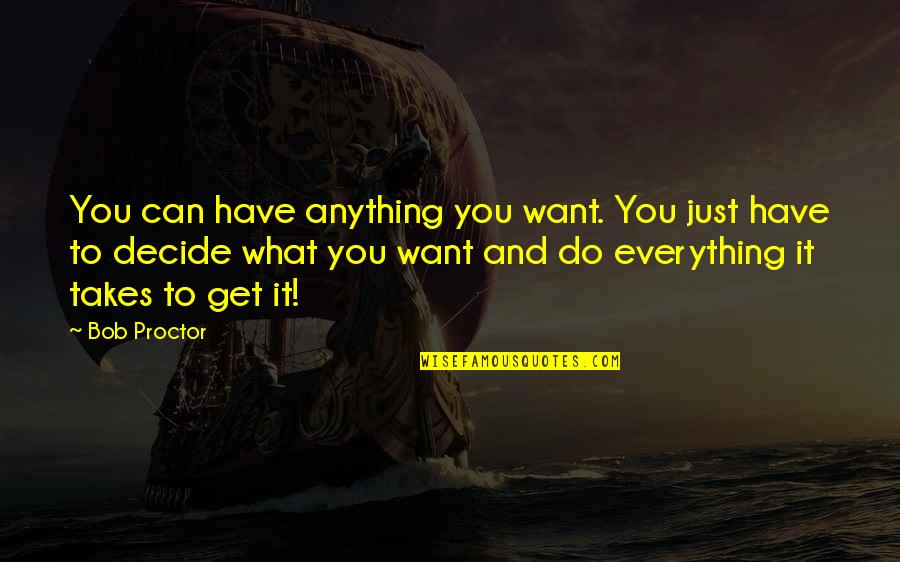 Just Decide Quotes By Bob Proctor: You can have anything you want. You just
