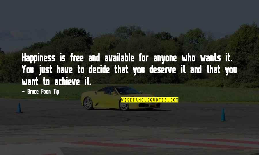 Just Decide Quotes By Bruce Poon Tip: Happiness is free and available for anyone who