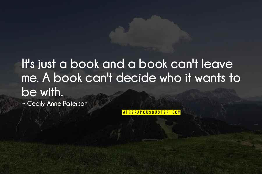 Just Decide Quotes By Cecily Anne Paterson: It's just a book and a book can't