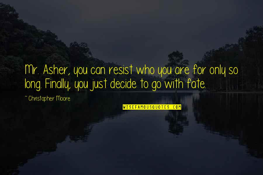 Just Decide Quotes By Christopher Moore: Mr. Asher, you can resist who you are