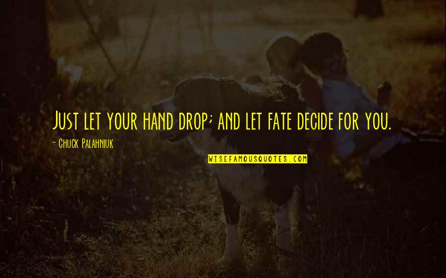 Just Decide Quotes By Chuck Palahniuk: Just let your hand drop; and let fate