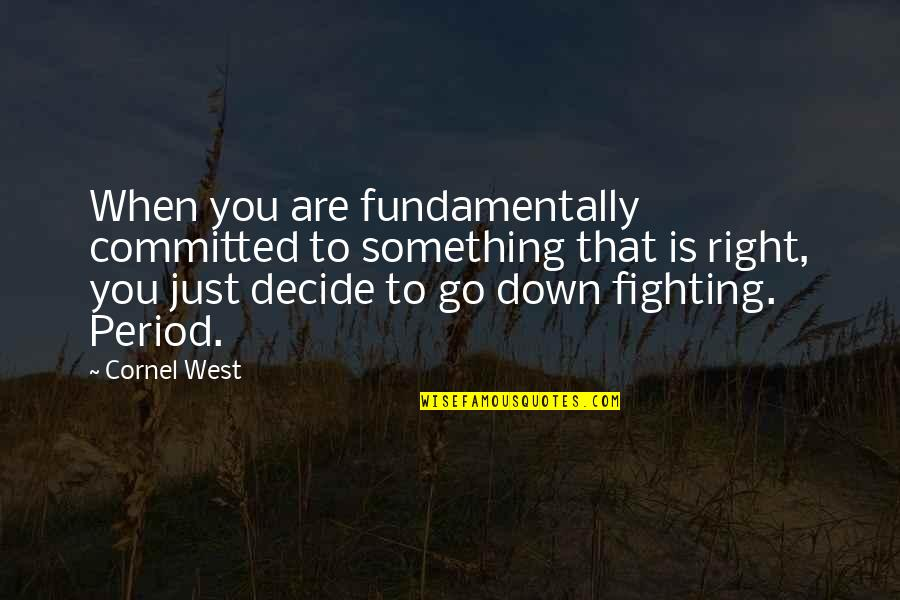 Just Decide Quotes By Cornel West: When you are fundamentally committed to something that