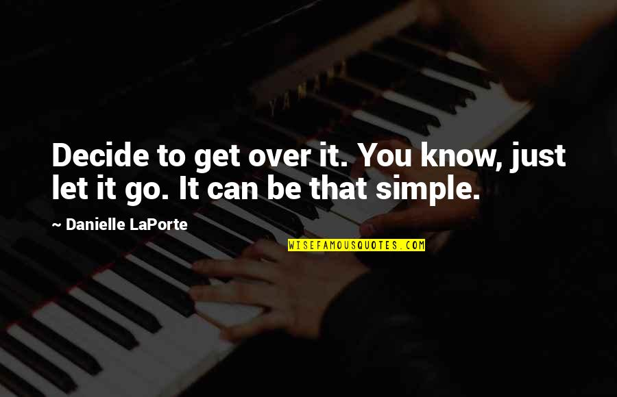 Just Decide Quotes By Danielle LaPorte: Decide to get over it. You know, just