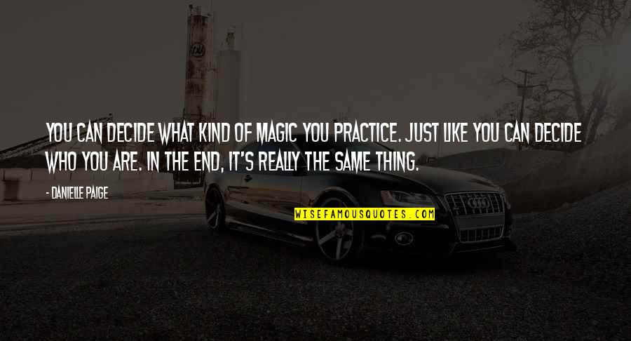 Just Decide Quotes By Danielle Paige: You can decide what kind of magic you