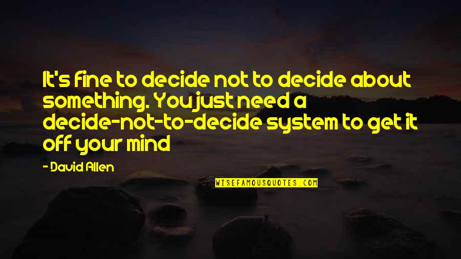 Just Decide Quotes By David Allen: It's fine to decide not to decide about