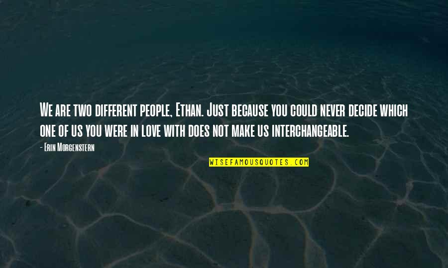 Just Decide Quotes By Erin Morgenstern: We are two different people, Ethan. Just because