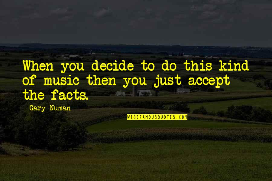 Just Decide Quotes By Gary Numan: When you decide to do this kind of