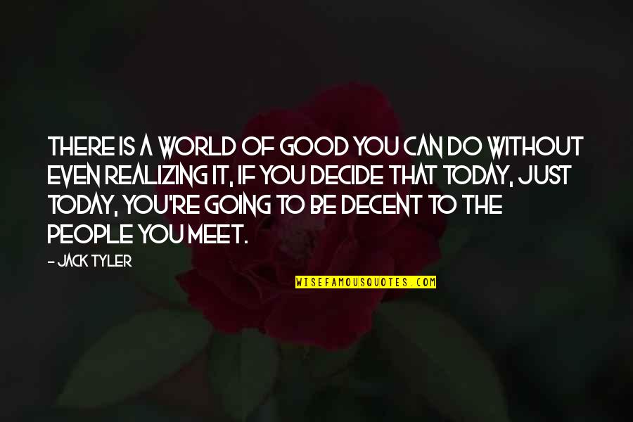 Just Decide Quotes By Jack Tyler: There is a world of good you can