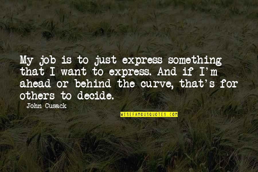 Just Decide Quotes By John Cusack: My job is to just express something that
