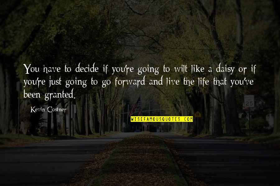 Just Decide Quotes By Kevin Costner: You have to decide if you're going to