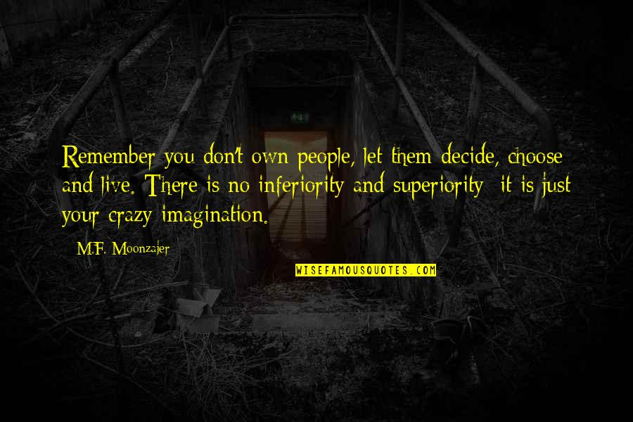 Just Decide Quotes By M.F. Moonzajer: Remember you don't own people, let them decide,