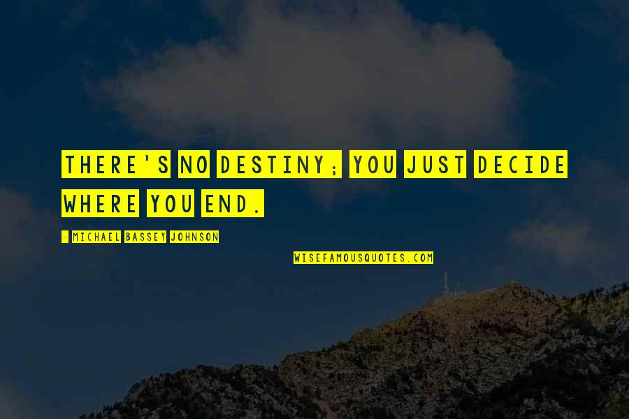 Just Decide Quotes By Michael Bassey Johnson: There's no destiny; you just decide where you