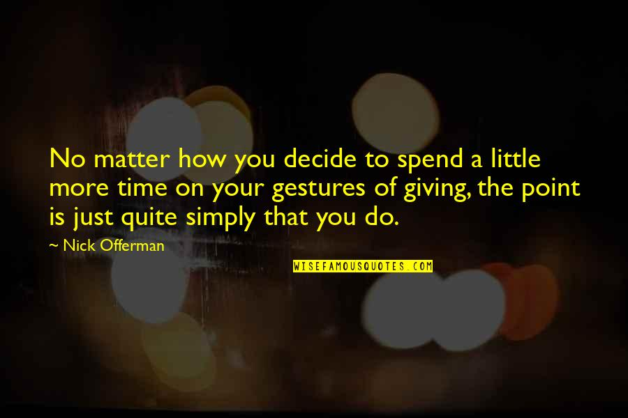 Just Decide Quotes By Nick Offerman: No matter how you decide to spend a