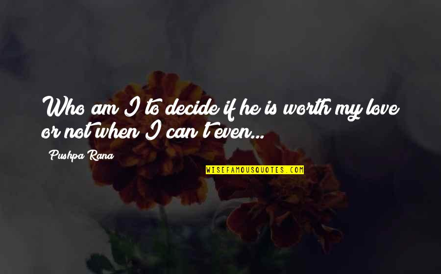 Just Decide Quotes By Pushpa Rana: Who am I to decide if he is