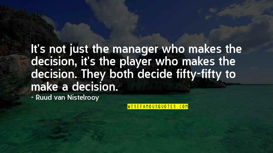 Just Decide Quotes By Ruud Van Nistelrooy: It's not just the manager who makes the