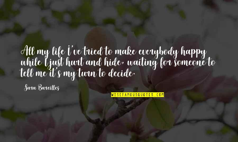 Just Decide Quotes By Sara Bareilles: All my life I've tried to make everybody