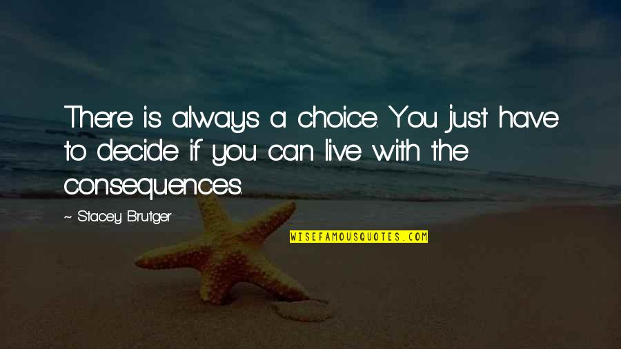 Just Decide Quotes By Stacey Brutger: There is always a choice. You just have