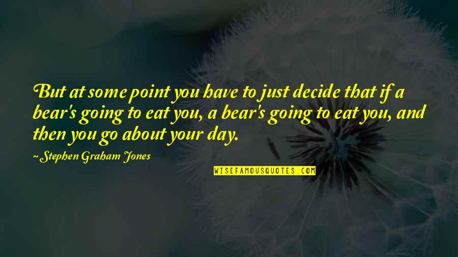 Just Decide Quotes By Stephen Graham Jones: But at some point you have to just