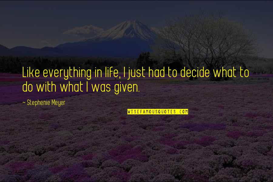 Just Decide Quotes By Stephenie Meyer: Like everything in life, I just had to