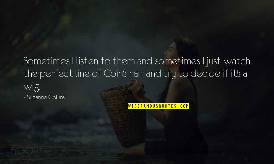 Just Decide Quotes By Suzanne Collins: Sometimes I listen to them and sometimes I