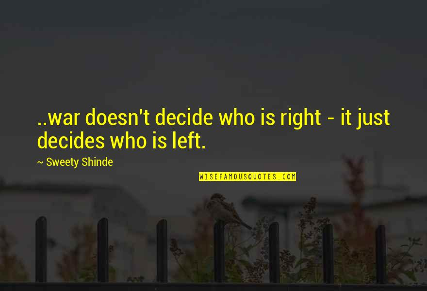 Just Decide Quotes By Sweety Shinde: ..war doesn't decide who is right - it