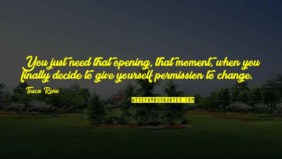 Just Decide Quotes By Tosca Reno: You just need that opening, that moment, when