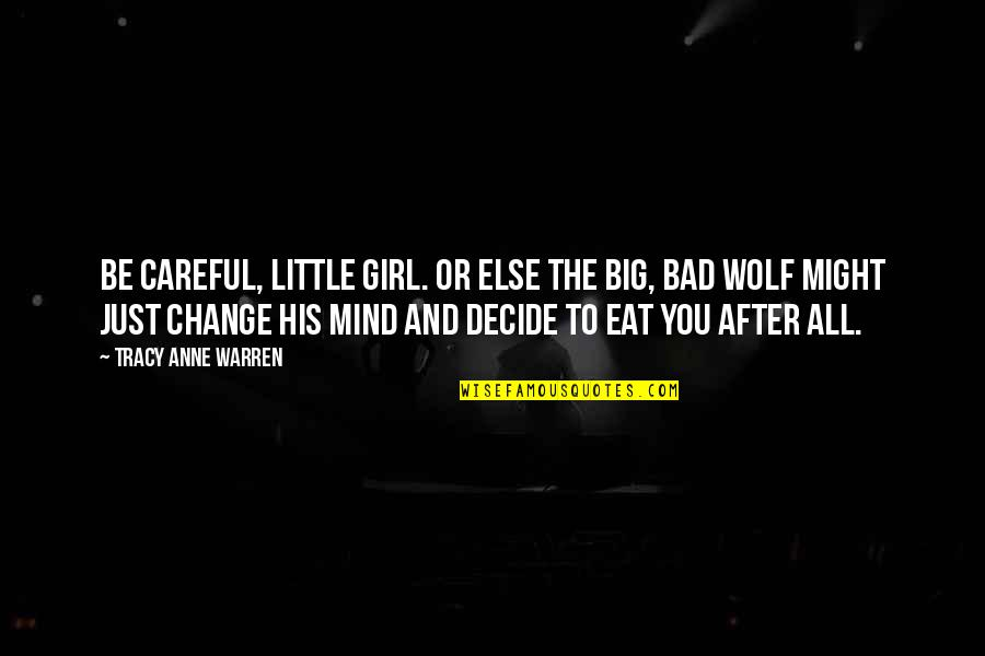 Just Decide Quotes By Tracy Anne Warren: Be careful, little girl. Or else the big,