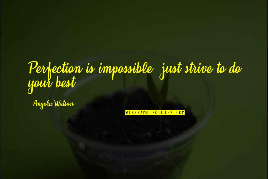 Just Do Your Best Quotes By Angela Watson: Perfection is impossible; just strive to do your