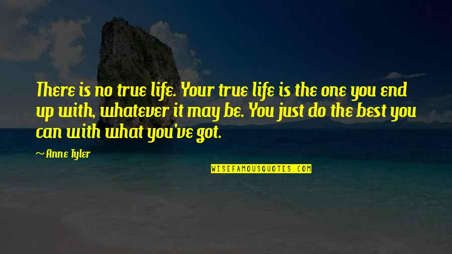 Just Do Your Best Quotes By Anne Tyler: There is no true life. Your true life