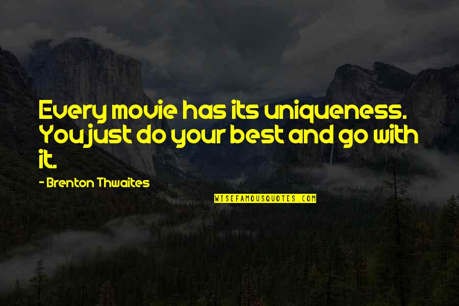 Just Do Your Best Quotes By Brenton Thwaites: Every movie has its uniqueness. You just do