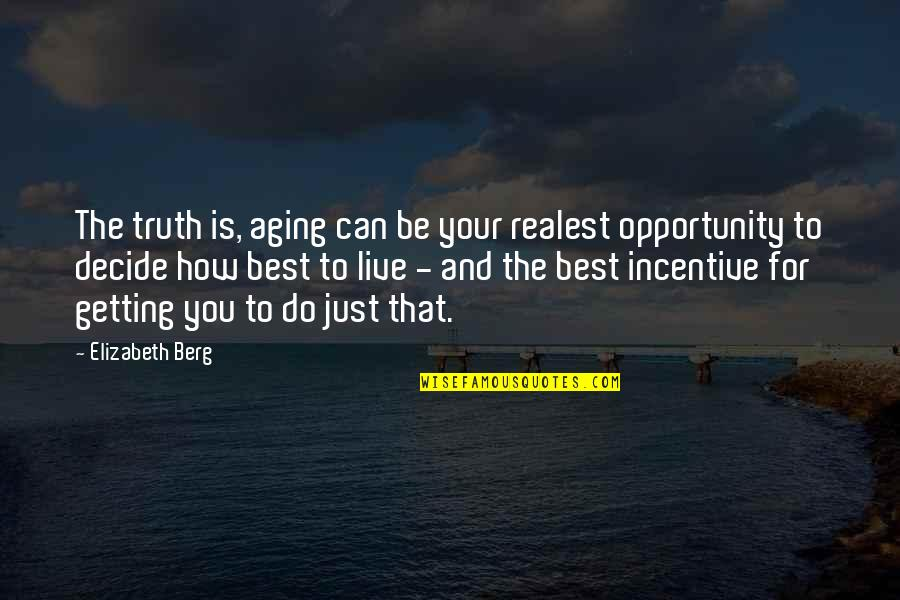 Just Do Your Best Quotes By Elizabeth Berg: The truth is, aging can be your realest